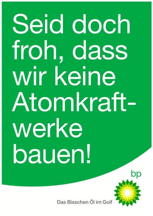 bp Seid doch froh, dass wie keine Atomkraftwerke bauen!