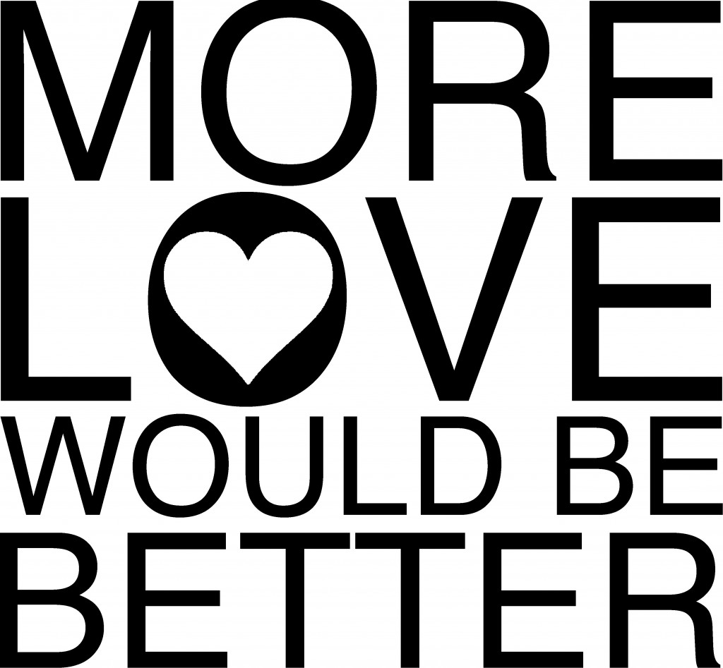 more love would be better